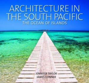 Jennifer Taylor's new book with James Conner on South Pacific Architecture.